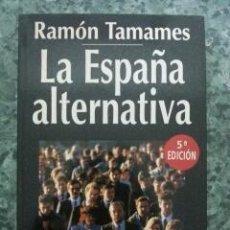 Libros de segunda mano: LA ESPAÑA ALTERNATIVA. RAMON TAMAMES, 1993. Lote 43989844