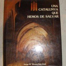 Libros de segunda mano: BONITO LIBRO UNA CATALUÑA QUE HEMOS DE SALVAR EDICIONES CAMARA 1977 JORGE Mº RIVERO. Lote 44075824