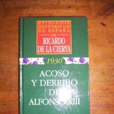 Libros de segunda mano: CIERVA, RICARDO DE LA. ACOSO Y DERRIBO DE ALFONSO XIII. Lote 44093874