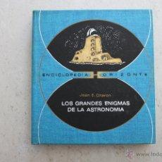 Libros de segunda mano: LOS GRANDES ENIGMAS DE LA ASTRONOMÍA - JEAN E. CHARON - ENCICLOPEDIA HORIZONTE. Lote 44106269