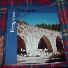 Libros de segunda mano: LOS SISTEMAS DE REGADÍO DE LA COSTERA (PAISAJE Y PATRIMONIO).RECUPEREM PATRIMONI.2003. VALENCIA. Lote 44117117