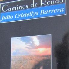 Libros de segunda mano: CAMINOS DE RONDA DE JULIO CRISTELLYS BARRERA(HUERGA Y FIERRO) (DEDICATORIA Y FIRMA DEL AUTOR). Lote 44118385