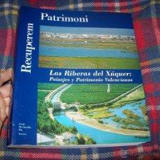 Libros de segunda mano: LAS RIBERAS DEL XÚQUER( PAISAJES Y PATRIMONIO VALENCIANOS).RECUPEREM PATRIMONI.2006.UNA JOYA.FOTOS .. Lote 44118724
