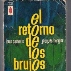 Libros de segunda mano: EL RETORNO DE LOS BRUJOS - REALISMO FANTÁSTICO - PAUWELS - BERGIER - ESOTERISMO NAZI. Lote 152842669