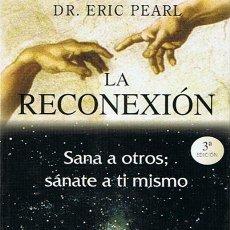 Libros de segunda mano: LA RECONEXIÓN DR. ERIC PEARL . Lote 44174487