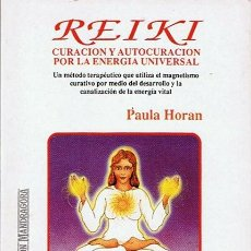 Libros de segunda mano: REIKI CURACIÓN Y AUTOCURACIÓN POR LA ENERGÍA UNIVERSAL PAULA HORAN. Lote 44175037