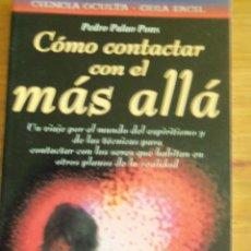 Libros de segunda mano: COMO CONTACTAR CO EL MAS ALLA, POR PEDRO PALAO PONS - HERMETICA - USA - 2000. Lote 44181451