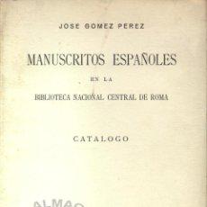 Libros de segunda mano: MANUSCRITOS ESPAÑOLES EN LA BIBLIOTECA NACIONAL CENTRAL DE ROMA (GÓMEZ PÉREZ) 1956 - SIN USAR JAMÁS. Lote 44188823