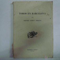 Libros de segunda mano: RAFAEL LÓPEZ CHACÓN. TOROS EN BARCELONA. 1946. DEDICATORIA DEL AUTOR. MUY ILUSTRADO. Lote 44210704