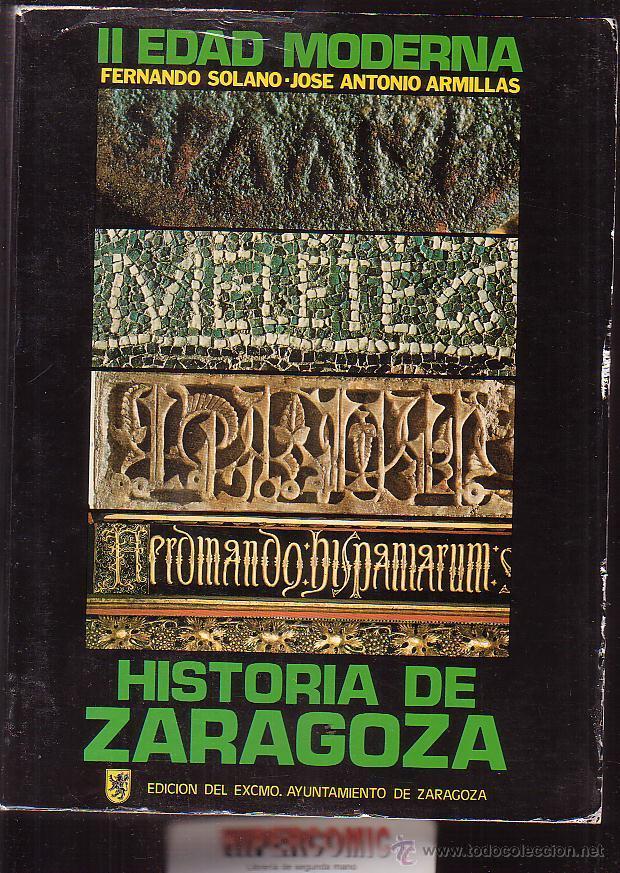 Libros de segunda mano: HISTORIA DE ZARAGOZA , EDAD MODERNA, EDADES ANTIGUA Y MEDIA / FERNANDO SOLANO, BELTRAN.. 2 TOMOS - Foto 2 - 44272878