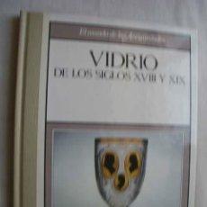 Libros de segunda mano: VIDRIO DE LOS SIGLOS XVIII Y XIX. 1989. Lote 44287399