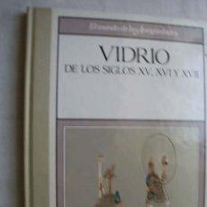 Libros de segunda mano: VIDRIO DE LOS SIGLOS XV, XVI Y XVII. 1989. Lote 44287408