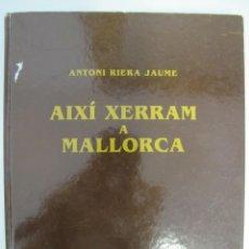 Libros de segunda mano: AIXÍ XERRAM A MALLORCA. ANTONI RIERA JAUME. MALLORCA, 1999. Lote 44297330