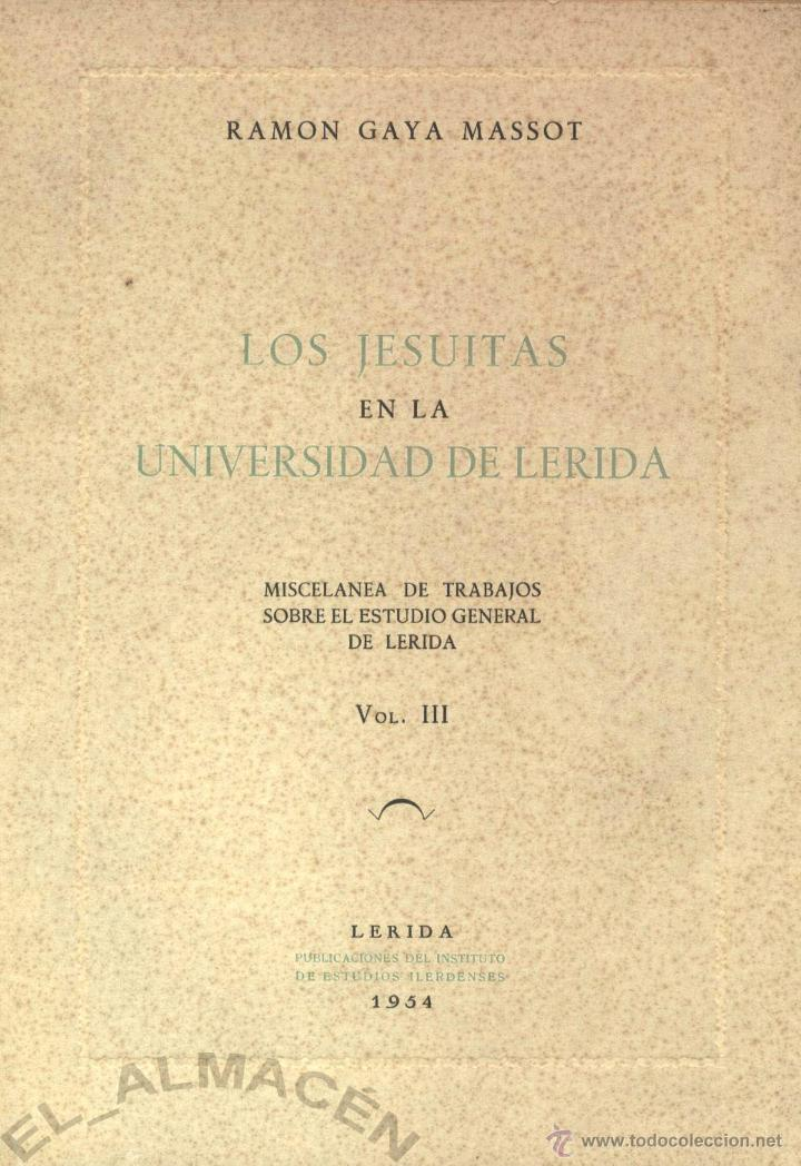 LOS JESUITAS EN LA UNIVERSIDAD DE LÉRIDA (R. GAYA) - 1954 - SIN USAR JAMÁS (Libros de Segunda Mano - Historia - Otros)