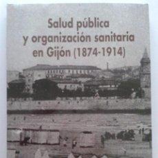 Libros de segunda mano: SALUD PÚBLICA Y ORGANIZACIÓN SANITARIA EN GIJON (1874-1914) - MARÍA JESÚS LÓPEZ GAGO - ED. NOVEL. Lote 44362827