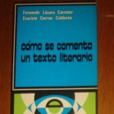 Libros de segunda mano: CÓMO SE COMENTA UN TEXTO LITERARIO, DE FERNANDO LÁZARO CARRETER Y EVARISTO CORREA CALDERÓN (1974). Lote 44378186