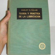 Libros de segunda mano: TEORÍA Y PRÁCTICA DE LA LUBRICACIÓN. DUDLEY D. FULLER. 1ª EDICIÓN ESPAÑOLA. 1961. Lote 44390660