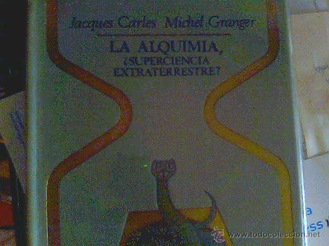COLECCIÓN OTROS MUNDOS - LA ALQUIMIA ¿SUPERCIENCIA EXTRATERRESTRE? - JACQUES CARLES MICHEL GRANGER (Libros de Segunda Mano - Parapsicología y Esoterismo - Otros)