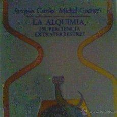 Libros de segunda mano: COLECCIÓN OTROS MUNDOS - LA ALQUIMIA ¿SUPERCIENCIA EXTRATERRESTRE? - JACQUES CARLES MICHEL GRANGER. Lote 44401023