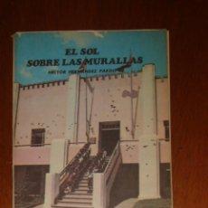 Libros de segunda mano: EL SOL SOBRE LAS MURALLAS. LA HISTORIA DEL CUARTEL MONCADA, HÉCTOR HERNÁNDEZ PARDO. GENTE NUEVA 1983. Lote 44453870