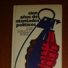 Libros de segunda mano: CIEN AÑOS DE ATENTADOS POLÍTICOS, DE JOSÉ PURCALLA MUÑOZ. CÍRCULO DE LECTORES, 1969. Lote 44456205