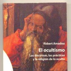 Libros de segunda mano: EL OCULTISMO. LAS DOCTRINAS, LAS PRÁCTICAS Y LA RELIGIÓN DE LO OCULTO -R. AMADOU- ENVÍO: 2,50 € *.. Lote 44591827