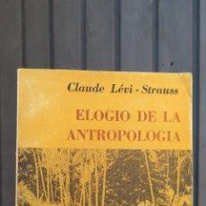 Libros de segunda mano: ELOGIO DE LA ANTROPOLOGIA. LEVI-STRAUSS. Lote 44629690