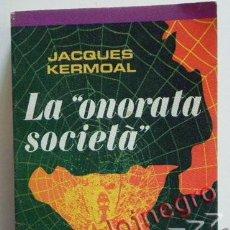 Libros de segunda mano: LA ONORATA SOCIETA - VERDADERA HISTORIA DE LA MAFIA - JACQUES KERMOAL MAFIOSOS CRIMEN ITALIA - LIBRO. Lote 44656566
