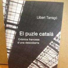 Libros de segunda mano: EL PUZLE CATALÀ. CRÒNICA FRANCESA D'UNA DESCOBERTA. LLIBERT TARRAGÓ. ED / LA MAGRANA - 2008.. Lote 44660228