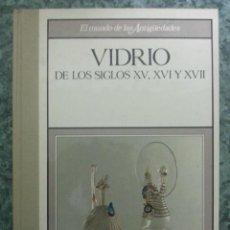 Libros de segunda mano: VIDRIO DE LOS SIGLOS XV, XVI Y XVII. Lote 39483211