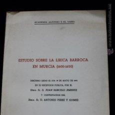 Libros de segunda mano: ESTUDIO SOBRE LA LIRICA BARROCA EN MURCIA 1600-1650, MURCIA 1970 ACADEMIA ALFONSO X EL SABIO. Lote 44738373