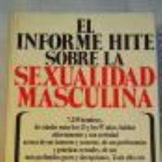 Libros de segunda mano: EL INFORME HITE SOBRE LA SEXUALIDAD MASCULINA HITE, SHERE GASTOS DE ENVIO GRATIS. Lote 44817791