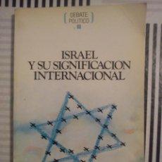 Libros de segunda mano: ISRAEL Y SU SIGNIFICACIÓN INTERNACIONAL- DEBATE POLICO 1985 ( UNICO). Lote 44876148