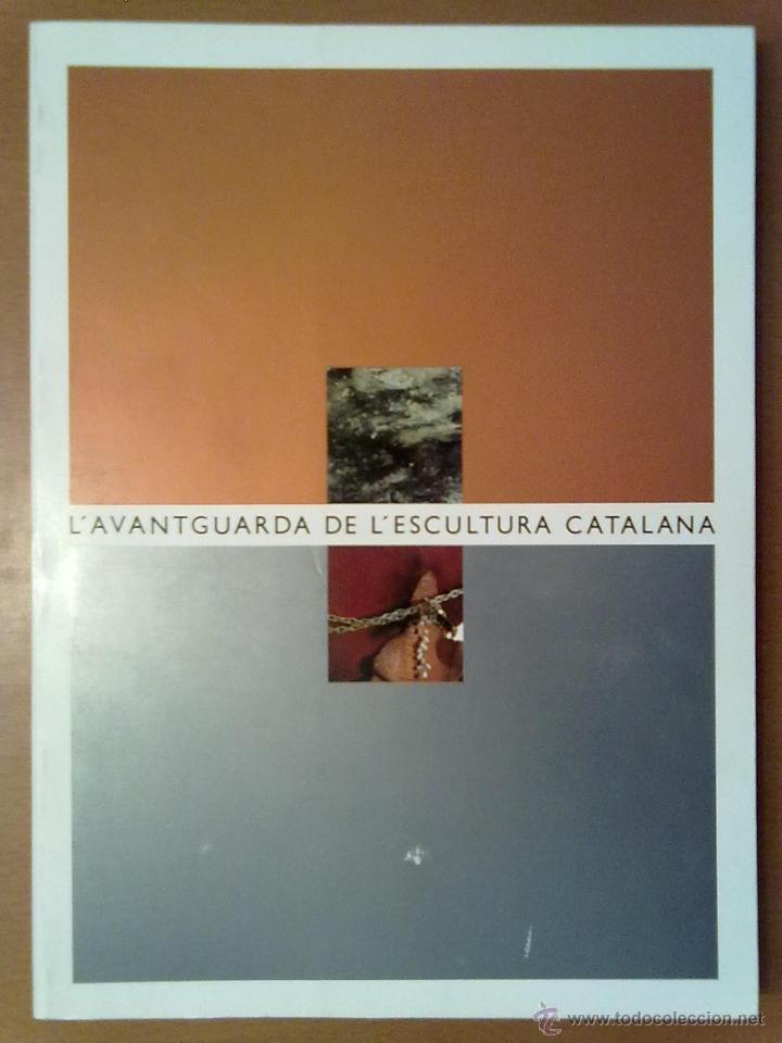 LIBRO CATALOGO L'AVANTGUARDA DE L'ESCULTURA CATALANA. BARCELONA 1989 ARTE ESCULTURA (Libros de Segunda Mano - Bellas artes, ocio y coleccionismo - Otros)