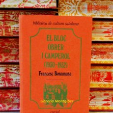 Libros de segunda mano: EL BLOC OBRER I CAMPEROL : ELS PRIMERS ANYS . ( 1930-1932 ) . AUTOR : BONAMUSA, FRANCESC . Lote 45044395