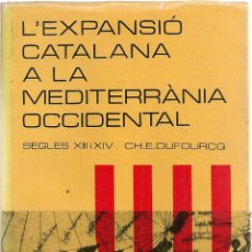 Libros de segunda mano: L'EXPANSIO CATALANA A LA MEDITERRANIA OCCIDENTAL SEGLES XIII I XIV / CH.E. DUFOURCQ. BCN : V. VIVES,. Lote 200571821