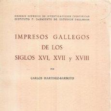 Libros de segunda mano: CARLOS MARTÍNEZ-BARBEITO. IMPRESOS GALLEGOS DE LOS SIGLOS XVI, XVII Y XVII. RM66285. . Lote 45053409