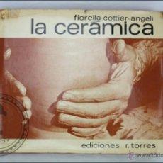 Libros de segunda mano: LIBRO LA CERÁMICA - FIORELLA COTTIER-ANGELI - EDICIONES R. TORRES - 1975. Lote 289839758