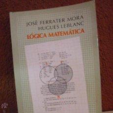 Libros de segunda mano: LÓGICA MATEMÁTICA - JOSÉ FERRATER MORA / HUGUES LEBLANC MT1. Lote 45069092