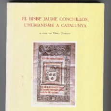 Libros de segunda mano: EL BISBE JAUME CONCHILLOS, L'HUMANISME A CATALUNYA, A CURA DE XIMO COMPANY (1993). Lote 45076675