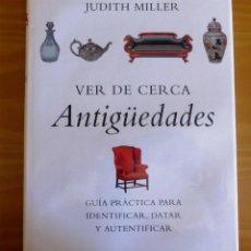 Libros de segunda mano: VER DE CERCA ANTIGÜEDADES.JUDITH MILLER.GRIJALBO 2000.BCN.. Lote 45079383