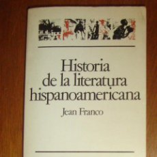 Libros de segunda mano: HISTORIA DE LA LITERATURA HISPANOAMERICANA. DE JEAN FRANCO. ARIEL 1983. Lote 45086272