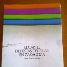 Libros de segunda mano: EL CARTEL DE FIESTAS DEL PILAR EN ZARAGOZA, PILAR BUENO IBÁÑEZ. Lote 45110906
