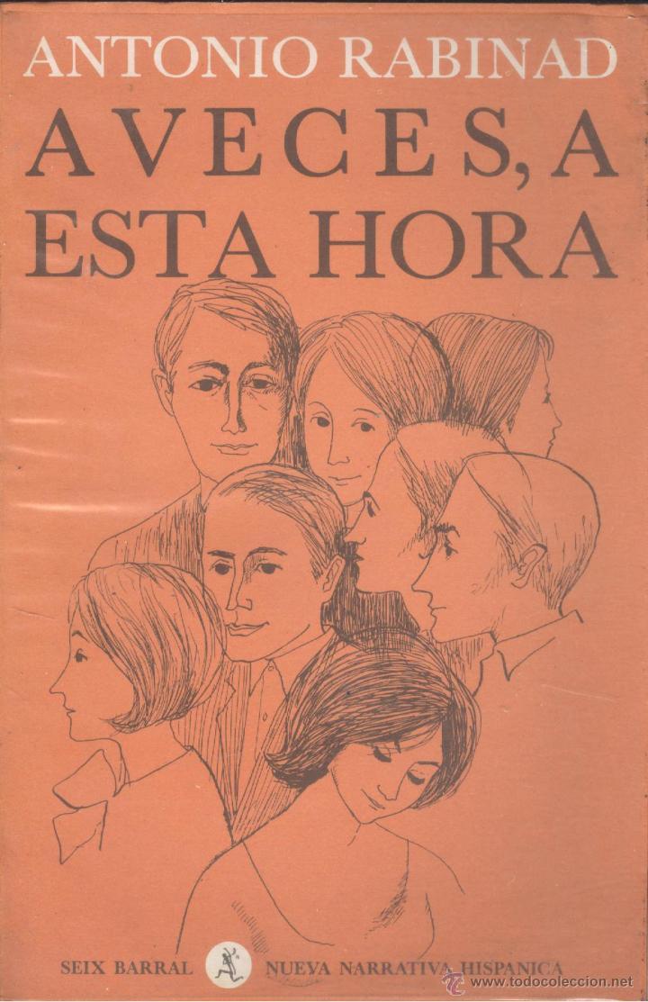 ANTONIO RABINAD. A VECES, A ESTA HORA. NOVELA. 1ª ED. BARCELONA, 1965 (Libros de Segunda Mano (posteriores a 1936) - Literatura - Otros)