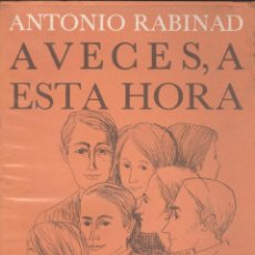 Libros de segunda mano: ANTONIO RABINAD. A VECES, A ESTA HORA. NOVELA. 1ª ED. BARCELONA, 1965. Lote 45124286