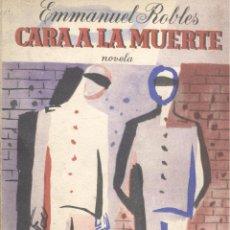 Libros de segunda mano: EMMANUEL ROBLES. CARA A LA MUERTE. NOVELA. BUENOS AIRES, 1954. Lote 45124233