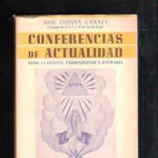 Libros de segunda mano: CONFERENCIAS DE ACTUALIDAD SOBRE LA ORACION, PADRENUESTRO Y AVEMARIA. JOSE CODINA CANALS. 1956. Lote 45148340