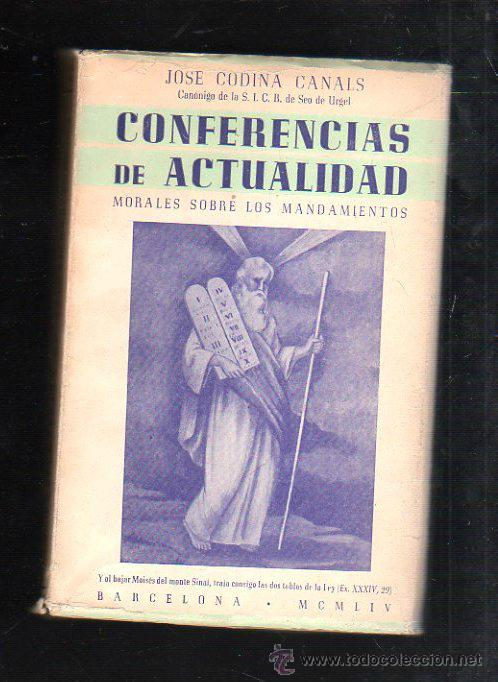 CONFERENCIAS DE ACTUALIDAD MORALES SOBRE LOS MANDAMIENTOS. JOSE CODINA CANALS. 1954 (Libros de Segunda Mano - Pensamiento - Otros)