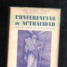 Libros de segunda mano: CONFERENCIAS DE ACTUALIDAD MORALES SOBRE LOS MANDAMIENTOS. JOSE CODINA CANALS. 1954. Lote 45148366
