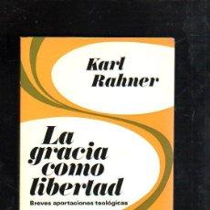 Libros de segunda mano: LA GRACIA COMO LIBERTAD. BREVES APORTACIONES TEOLOGICAS. KARL RAHNER. 1971. Lote 45162629